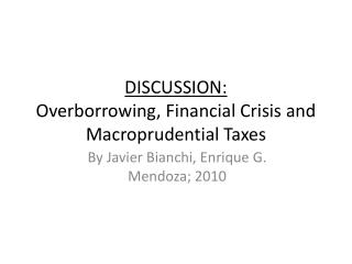 DISCUSSION: Overborrowing , Financial Crisis and Macroprudential Taxes