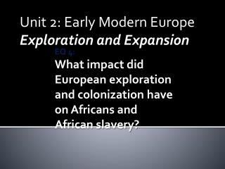 Unit 2: Early Modern Europe Exploration and Expansion
