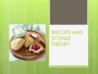 BISCUITS AND SCONES THEORY