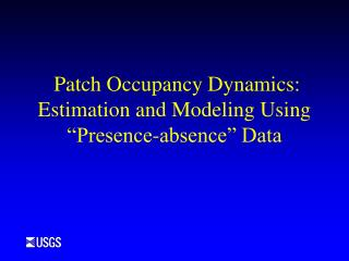 Patch Occupancy Dynamics: Estimation and Modeling Using  Presence-absence  Data