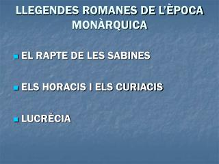 LLEGENDES ROMANES DE L  POCA MON RQUICA