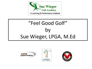 """Feel Good Golf"" by  Sue Wieger, LPGA, M.Ed"