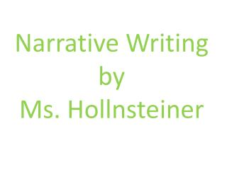 Narrative Writing by Ms.  Hollnsteiner