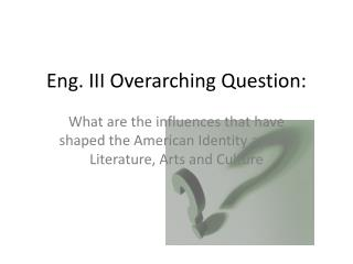Eng. III Overarching Question:
