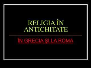 RELIGIA  N ANTICHITATE