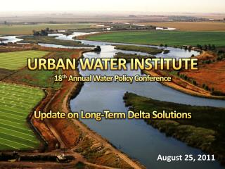 URBAN WATER INSTITUTE 18 th  Annual Water Policy Conference Update on Long-Term Delta Solutions