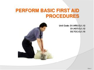 PERFORM BASIC FIRST AID PROCEDURES
