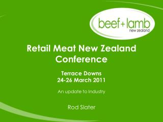 Retail Meat New Zealand Conference Terrace Downs 24-26 March 2011 An update to Industry