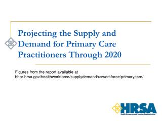 Projecting the Supply and  Demand for  Primary Care Practitioners Through 2020