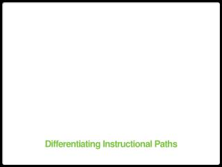 Differentiating Instructional Paths