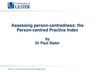 Assessing person-centredness: the Person-centred Practice Index by  Dr Paul Slater