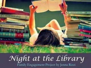 Night at the Library Family Engagement Project by Jenna Rizzi