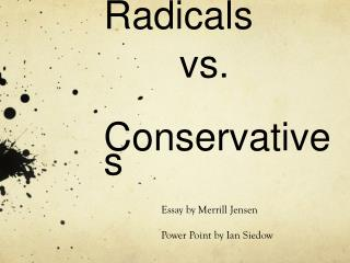 Radicals         vs.  Conservatives