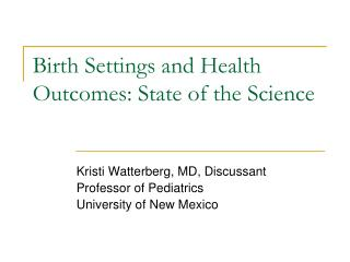 Birth Settings and Health Outcomes: State of the Science