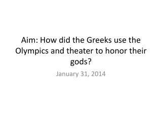 Aim: How did the Greeks use the Olympics and theater to honor their gods?