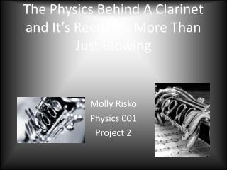 The Physics Behind A Clarinet and It�s Reed: It�s More Than Just Blowing