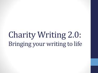 Charity Writing 2.0: Bringing your writing to life