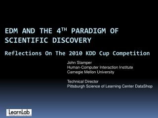 EDM and the 4 th  Paradigm of Scientific Discovery Reflections On The 2010 KDD Cup Competition