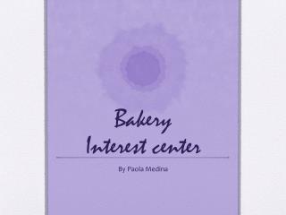 Bakery Interest  center