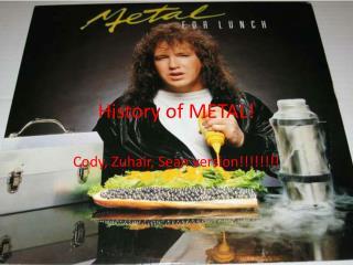 History of METAL!
