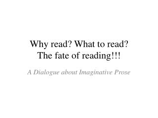 Why read? What to read? The fate of reading!!!