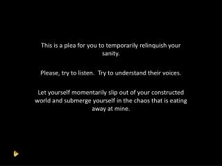 This is a plea for you to temporarily relinquish your sanity.
