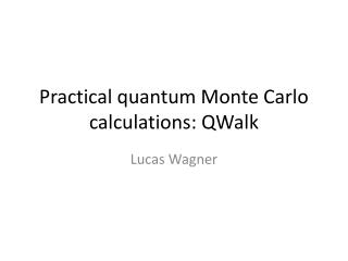 Practical quantum Monte Carlo calculations: QWalk