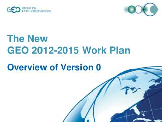 The New GEO 2012-2015 Work Plan Overview of Version 0