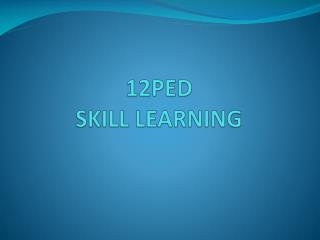 12PED SKILL LEARNING