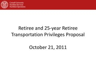 Retiree and 25-year Retiree Transportation Privileges Proposal October 21, 2011