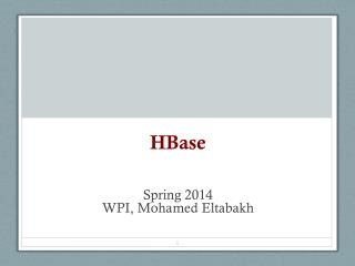 HBase Spring  2014 WPI, Mohamed Eltabakh