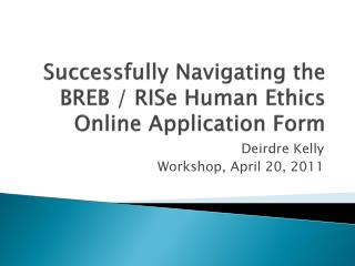 Successfully Navigating the BREB /  RISe  Human Ethics Online Application Form