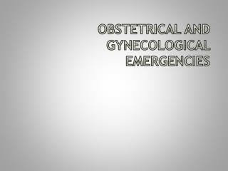 Obstetrical and Gynecological Emergencies