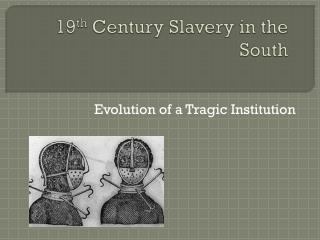 19 th  Century Slavery in the South
