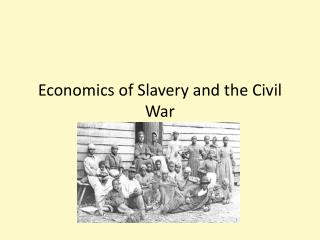 Economics of Slavery and the Civil War