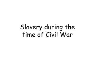 Slavery during the  time of Civil War