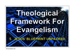 Theological Framework For Evangelism 5.  JESUS' BLUEPRINT UNPACKED