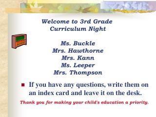 Welcome to 3rd Grade  Curriculum  Night Ms. Buckle Mrs. Hawthorne Mrs. Kann Ms. Leeper