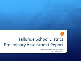 Telluride School District Preliminary Assessment Report
