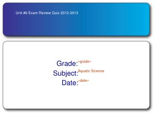 Unit #6 Exam Review Quiz 2012-2013