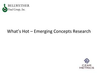 What's  Hot  – Emerging Concepts Research