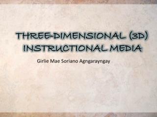 THREE-DIMENSIONAL (3D) INSTRUCTIONAL MEDIA