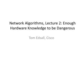 Network Algorithms, Lecture  2: Enough Hardware Knowledge to be Dangerous