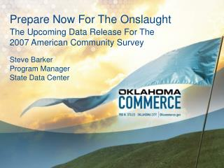 Prepare Now For The Onslaught  The Upcoming Data Release For The  2007 American Community Survey  Steve Barker Program M