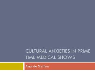 Cultural Anxieties in Prime Time Medical Shows