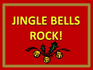 JINGLE BELLS ROCK!