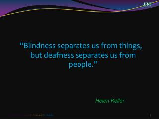"""Blindness separates us from things, but deafness separates us from people."""