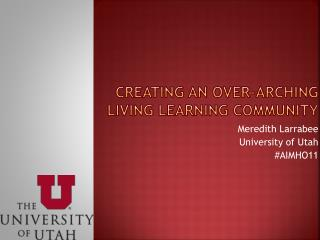 Creating an over-arching living learning community