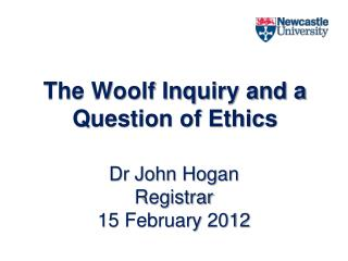 The Woolf Inquiry and a Question of Ethics
