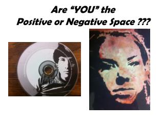 "Are ""YOU"" the  Positive or Negative Space ???"